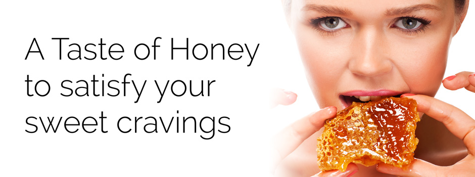 A Taste of Honey to satisfy your sweet cravings