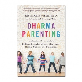 Dharma Parenting - Understand Your Child's Brilliant Brain for Greater Happiness, Health, Success, and Fulfilment