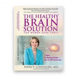 The Healthy Brain Solution for Women Over Forty: 7 Keys to Staying Sharp - On or Off Hormones