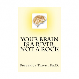 Your Brain is a River - Not a Rock - Frederick Travis PhD