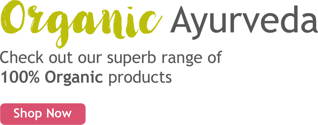 Organic Ayurveda - Check out our superb range of 100% Organic products