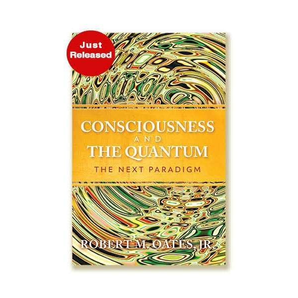 Consciousness and the Quantum: The Next Paradigm