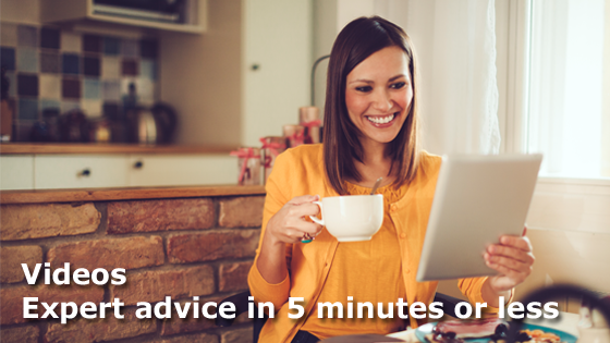 Videos - Expert advice in 5 minutes or less